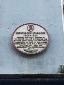 Edward Walsh 1805-1850 Patriot and Poet and member of the Young Ireland Movement his writing drew deeply on the Gaelic Tradition, he died in this house...""